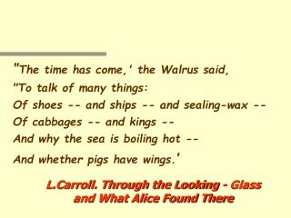L.Carroll. Through the Looking - Glass and What Alice Found There