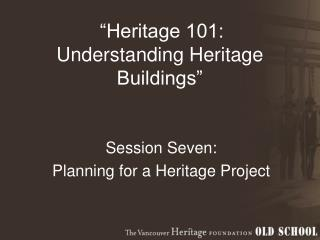 """Heritage 101:  Understanding Heritage Buildings"""