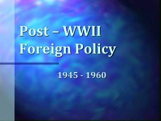 Post – WWII Foreign Policy