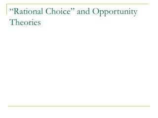 """""""Rational Choice"""" and Opportunity Theories"""