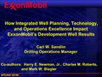 How Integrated Well Planning, Technology, and Operations Excellence Impact ExxonMobil s Development Well Results