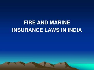 FIRE AND MARINE  INSURANCE LAWS IN INDIA