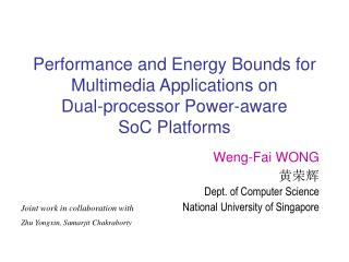 Weng-Fai WONG 黄荣辉 Dept. of Computer Science National University of Singapore