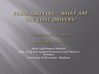 food and Fuel – What are the Cost Drivers? T. Randall Fortenbery November 13, 2008