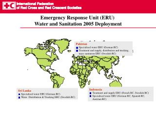 Emergency Response Unit (ERU)  Water and Sanitation 2005 Deployment