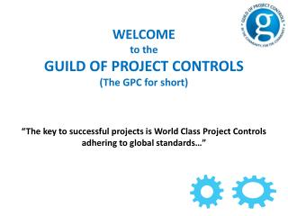 WELCOME to the GUILD OF PROJECT CONTROLS (The GPC for short)