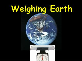 Weighing Earth