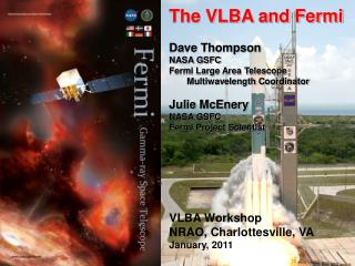 The VLBA and Fermi Dave Thompson NASA GSFC Fermi Large Area Telescope Multiwavelength Coordinator