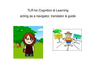 TLR for Cognition  Learning acting as a navigator, translator  guide
