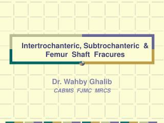 Intertrochanteric, Subtrochanteric  & Femur  Shaft  Fracures