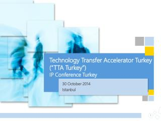 "Technology Transfer Accelerator Turkey  (""TTA Turkey"")  IP Conference Turkey"