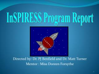 Directed by: Dr. PJ Benfield and Dr. Matt Turner Mentor : Miss Doreen Forsythe