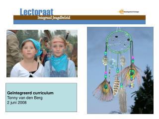 Geïntegreerd curriculum Tonny van den Berg 2 juni 2008