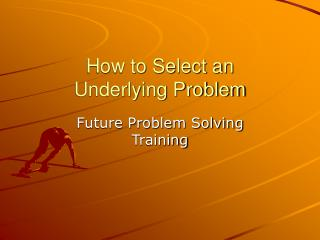 How to Select an  Underlying Problem