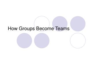 How Groups Become Teams