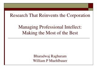 Research That Reinvents the Corporation Managing Professional Intellect: Making the Most of the Best Bharadwaj Raghuram
