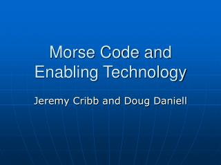 Morse Code and Enabling Technology