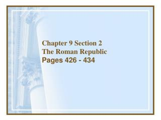 Chapter 9 Section 2 The Roman Republic Pages 426 - 434