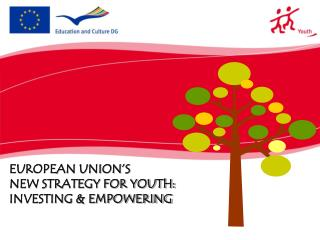 EUROPEAN UNION'S  NEW STRATEGY FOR YOUTH:  INVESTING & EMPOWERING