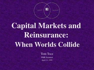 Capital Markets and Reinsurance: When Worlds Collide