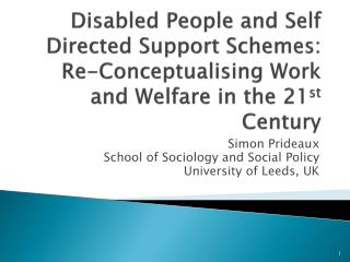 Disabled People and Self Directed Support Schemes: Re-Conceptualising Work and Welfare in the 21st Century