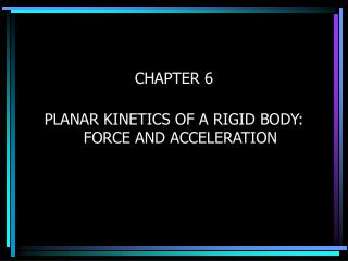 CHAPTER 6 PLANAR KINETICS OF A RIGID BODY: FORCE AND ACCELERATION