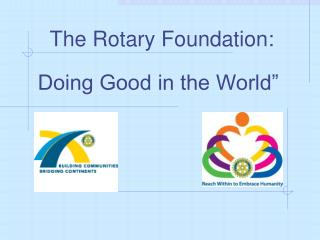 """The Rotary Foundation: Doing Good in the World"""""""