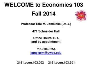 Professor Eric M. Jamelske (Dr. J.) 471 Schneider Hall Office Hours TBA and by appointment