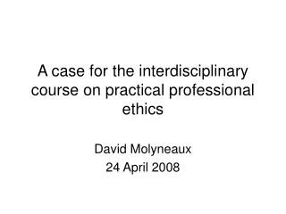 A case for the interdisciplinary course on practical professional ethics