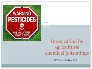 Intoxication by agricultural chemical poisonings
