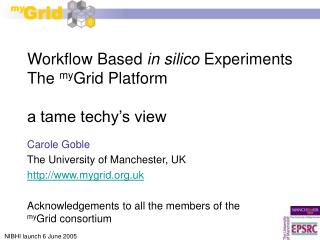 Workflow Based  in silico  Experiments The  my Grid Platform a tame techy's view