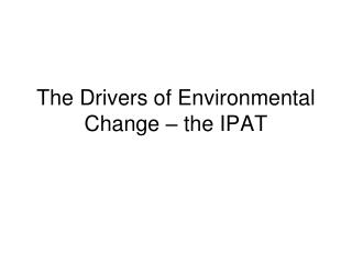The Drivers of Environmental Change – the IPAT