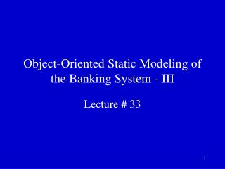 Object-Oriented Static Modeling of the Banking System - III