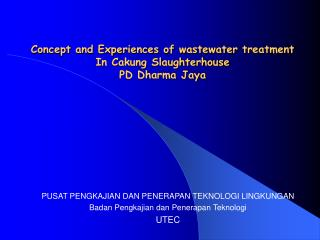 Concept and Experiences of wastewater treatment In Cakung Slaughterhouse PD Dharma Jaya