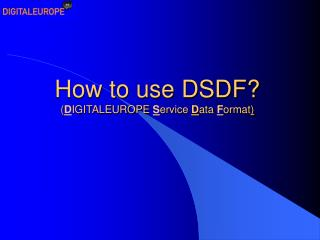 How to use DSDF? ( D IGITALEUROPE  S ervice  D ata  F ormat )