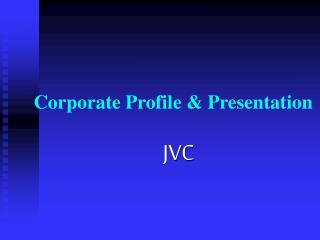 Corporate Profile & Presentation