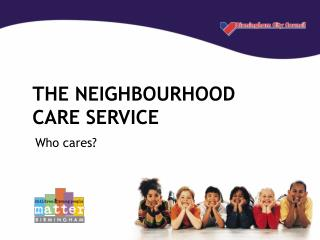 THE NEIGHBOURHOOD CARE SERVICE
