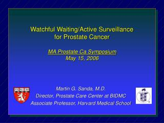 Watchful Waiting/Active Surveillance  for Prostate Cancer MA Prostate Ca Symposium May 15, 2006