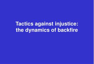 Tactics against injustice:  the dynamics of backfire