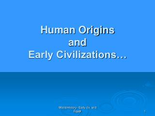 Human Origins and Early Civilizations…