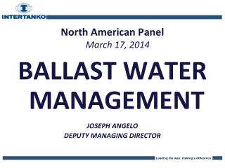 North American Panel March 17, 2014 BALLAST WATER MANAGEMENT JOSEPH ANGELO