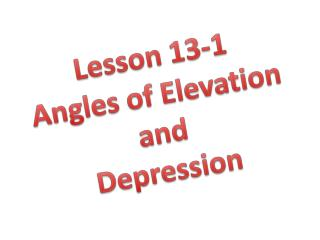 Lesson 13-1 Angles of Elevation and Depression