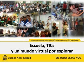 Escuela, TICs  y un mundo virtual por explorar