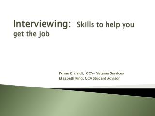 Interviewing:   Skills to help you get the job