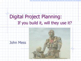 Digital Project Planning:  If you build it, will they use it