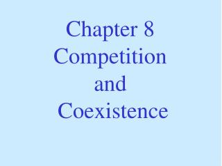 Chapter 8 Competition and  Coexistence