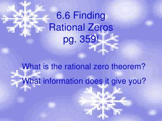 6.6 Finding Rational Zeros pg. 359!