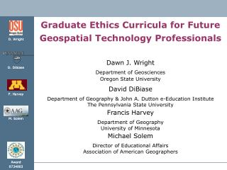 Graduate Ethics Curricula for Future Geospatial Technology Professionals Dawn J. Wright