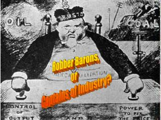 Robber Barons, or  Captains of Industry?