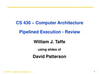 CS 430 – Computer Architecture Pipelined Execution - Review